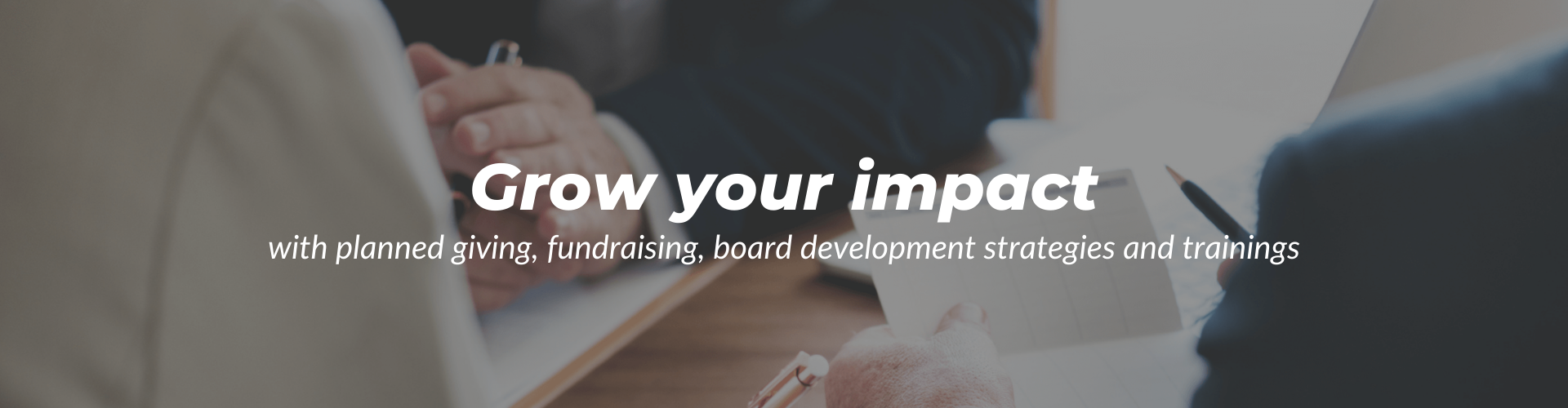 with planned giving, fundraising, board development strategies and trainings